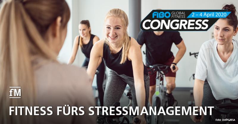FIBO CONGRESS 2020: Fitness fürs Stressmanagement
