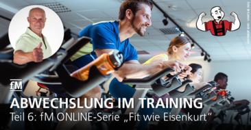 Teil 6 der fM ONLINE-Serie 'Fit wie Eisenkurt': Schluss mit langweiliger Trainings-Routine! Mehr Abwechslung wagen.