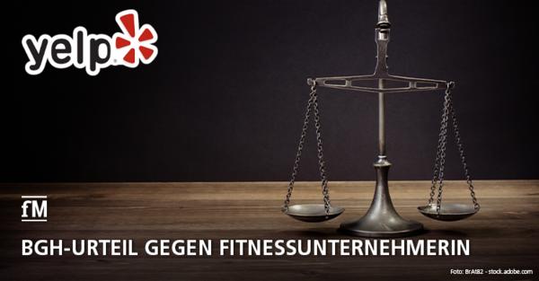 BGH-Urteil gegen Fitnessunternehmerin und pro Onlinebewertungsportal Yelp