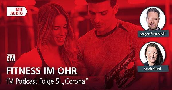 Fitness im Ohr: der fM Podcast bei iTunes, Podigee, Spotify und Deezer – Folge 5 'Corona'