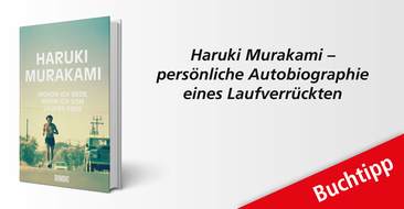 'Wovon ich rede, wenn ich vom Laufen rede' (DuMont Buchverlag) – der japanische Bestseller-Autor Haruki Murakami über seine Liebe für das Laufen und das Schreiben.