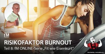 Teil 8 der fM ONLINE-Serie 'Fit wie Eisenkurt': Powertipps von Extremsportler Kurt Köhler gegen das Ausgebranntsein im Training und Burnout.