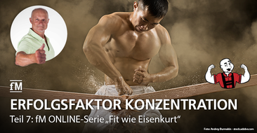 Teil 7 der fM ONLINE-Serie 'Fit wie Eisenkurt': Powertipps von Extremsportler Kurt Köhler für maximale Konzentration in Training und Wettkampf.
