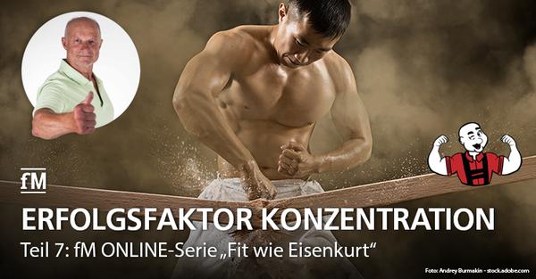Teil 7 der fM ONLINE-Serie 'Fit wie Eisenkurt' – 7 Tipps von Extremsportler Kurt Köhler für die optimale Konzentration in Training und Wettkampf.