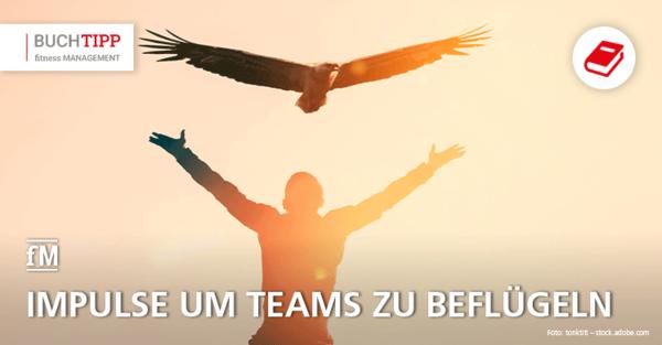 Buchtipp: Abheben: Von der Kunst, ein Team zu beflügeln