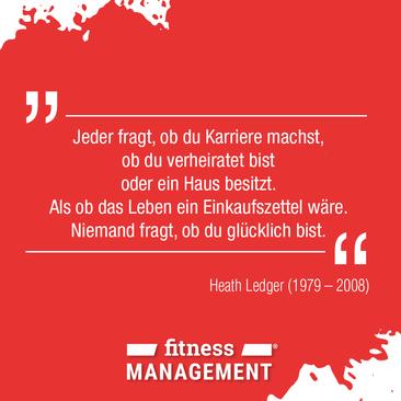 Zitat des Tages: 'Jeder fragt, ob du Karriere machst, ob du verheiratet bist oder ein Haus besitzt. Als ob das Leben ein Einkaufszettel wäre. Niemand fragt, ob du glücklich bist.' Heath Ledger (1979-2008).