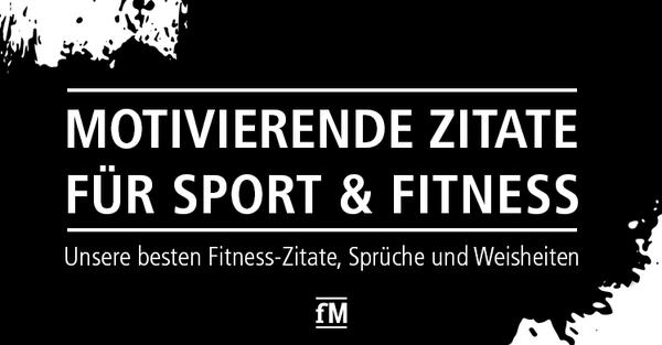 Die besten fM Fitness-Zitate, Sprüche und Weisheiten aus der Rubrik 'Zitat des Tages'.