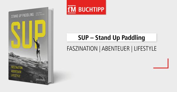 Der fM Buchtipp der Woche 'SUP' von Tom Körber und Michael Walther: Neuerscheinung im Wachholtz Verlag.