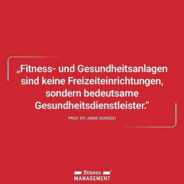 Zitat des Tages: 'Fitness- und Gesundheitsanlagen sind keine Freizeiteinrichtungen, sondern bedeutsame Gesundheitsdienstleister.' – Gesundheitsexperte Prof. Dr. Arne Morsch
