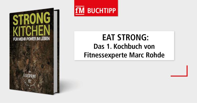 Fitnessexperte Marc Rohde präsentiert in seinem Buch 'STRONG KITCHEN' einfache und gesunde Powerfood-Rezepte