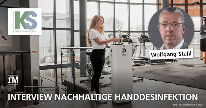 Nachhaltige Handdesinfektion: Interview mit Wolfgang Stahl, Geschäftsführer KS-Einrichtungen.