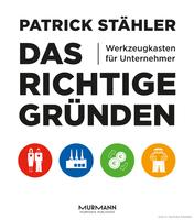 Murmann Verlag veröffentlicht vierte Auflage des Buchs 'Das Richtige gründen Werkzeugkasten für Unternehmer' von Patrick Stähler.