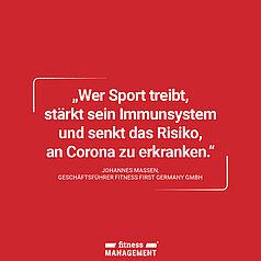 Zitat des Tages: 'Wer Sport treibt, stärkt sein Immunsystem und senkt das Risiko, an Corona zu erkranken.' Johannes Maßen, Geschäftsführer Fitness First Germany GmbH