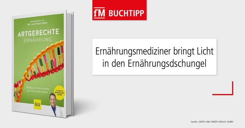 Licht in den Ernährungsdschungel: Buchtipp 'Artgerechte Ernährung' von Ernährungsmediziner und Bestsellerautor Dr. Matthias Riedl