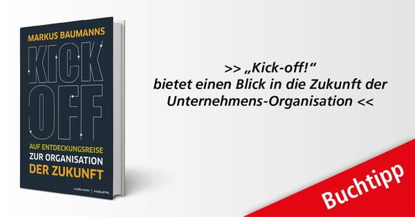 'Kick-off! Auf Entdeckungsreise zur Organisation der Zukunft', wie Unternehmer versteckte Potenziale ausschöpfen können erscheint am 25. April 2019 bei Murmann Haufe.