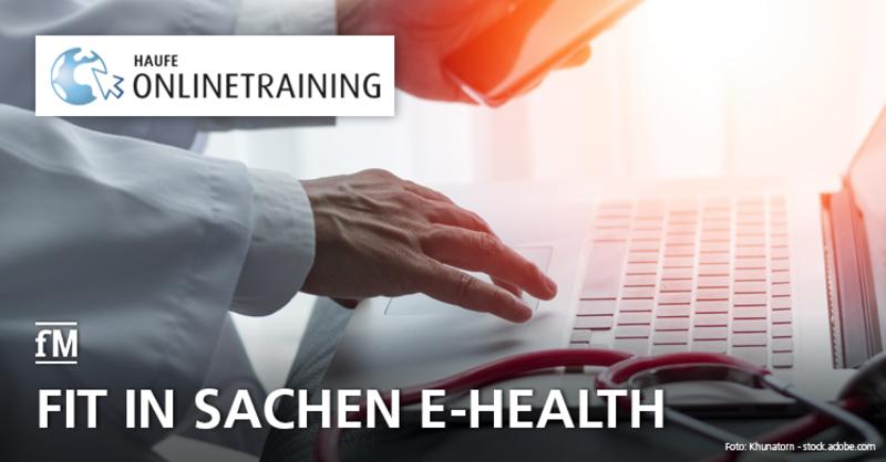 Haufe Onlinetraining: Fit in Sachen E-Health