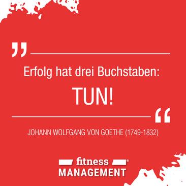 Zitat des Tages: 'Erfolg hat drei Buchstaben: TUN' – Johann Wolfgang von Goethe (1749-1832).