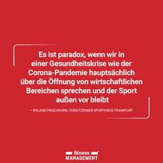 Zitat des Tages: 'Es ist paradox, wenn wir in einer Gesundheitskrise wie der Corona-Pandemie hauptsächlich über die Öffnung von wirtschaftlichen Bereichen sprechen und der Sport außen vor bleibt.' – Roland Frischkorn, Vorsitzender Sportkreis Frankfurt e.V.
