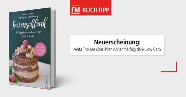 Neuerscheinung: Anita Thomas schreibt in 'Tortenschlank. Erfolgreich abnehmen mit Brot & Torte – so nahm ich 33 kg ab' über ihren Abnehmerfolg dank Low Carb.