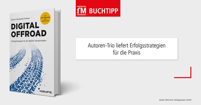 Der fM Buchtipp 'Digital Offroad – Erfolgsstrategien für die digitale Transformation' von Ulf Bosch, Stefan Hentschel und Steffen Kramer aus dem Haufe Verlag.