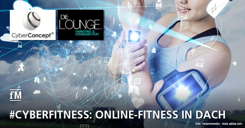 #Cyberfitness: CyberConcept übernimmt Multimedia-Agentur DIE LOUNGE und widmet sich weiterhin der Online-Fitness in der DACH-Region