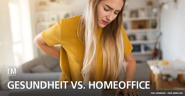 Gesundheitsrisiken im Homeoffice: Falsche Haltung, wenig Bewegung und schlechte Ausstattung