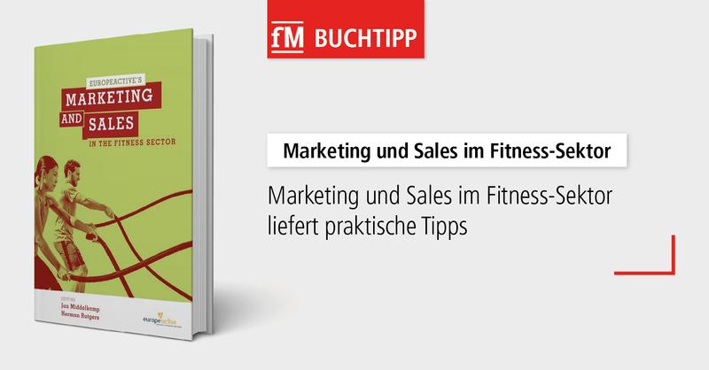Werden Sie Experte: 'Marketing und Sales im Fitness-Sektor – angetrieben von Mensch und Technologie' ist der fM Buchtipp der Woche.