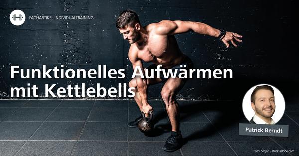 Angewandte Trainingswissenschaft (Teil 1): Funktionelles Aufwärmen mit Kettlebells