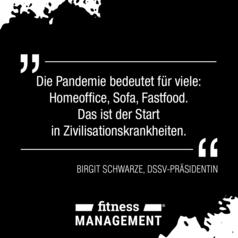 Zitat des Tages: 'Die Pandemie bedeutet für viele: Homeoffice, Sofa, Fastfood. Das ist der Start in Zivilisationskrankheiten.' Birgit Schwarz, DSSV-Präsidentin.