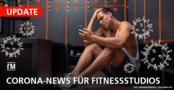 fM Corona-Update Teil 13: Hoffnung auf stufenweise Öffnung des Sports, DIFG plädiert für zeitnahe Wiedereröffnung der Fitnessstudios