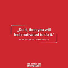 """Zitat des Tages: 'Do it, then you will feel motivated to do it.' Hilary Hinton """"Zig"""" Ziglar (1926-2012)"""