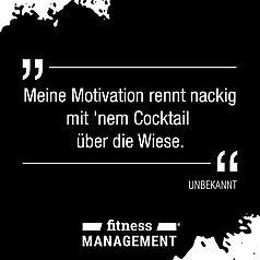 'Meine Motivation rennt nackig mit 'nem Cocktail über die Wiese' – von wem dieses Zitat stammt ist uns leider unbekannt