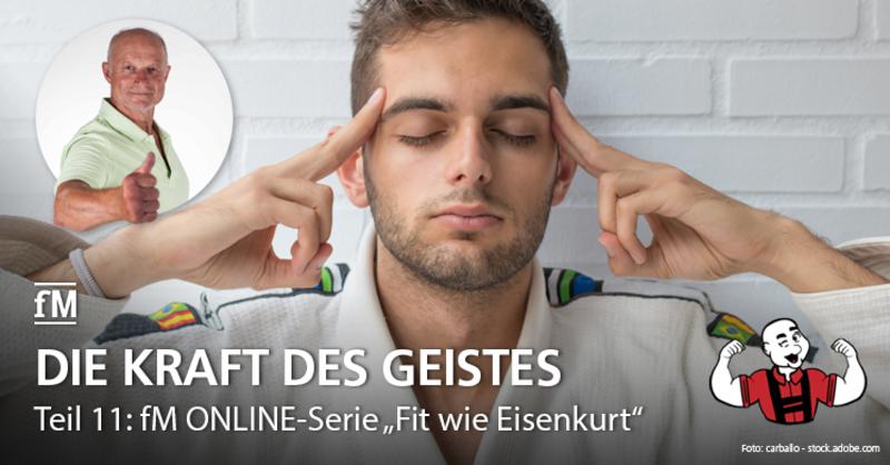 Teil 11 der fM ONLINE-Serie 'Fit wie Eisenkurt': Extremsportler Kurt Köhler über den Einfluss mentaler Stärke in Training und Wettkampf.
