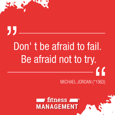 'Don't be afraid to fail. Be afraid not to try.' – MICHAEL JORDAN