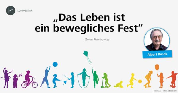 'Das Leben ist ein bewegliches Fest' – Kommentar Bewegungsmangel Albert Busek