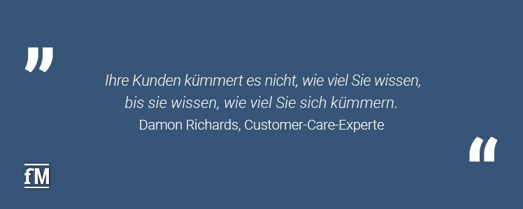 'Ihre Kunden kümmert es nicht, wie viel Sie wissen, bis sie wissen, wie viel Sie sich kümmern.' – Damon Richards, Customer-Care-Experte