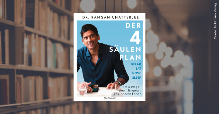 Dr. Rangan Chatterje 'Der 4-Säulen-Plan - Relax, Eat, Move, Sleep – Dein Weg zu einem längeren, gesünderen Leben' (Originaltitel: 'The 4 Pillar Plan: How to Relax, Eat, Move and Sleep - Your Way to a Longer, Healthier Life') erschien im Goldmann Verlag.